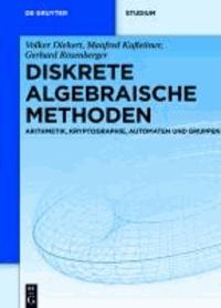 Diskrete algebraische Methoden - Arithmetik, Kryptographie, Automaten und Gruppen.