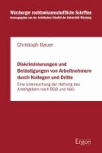 Diskriminierungen und Belästigungen von Arbeitnehmern durch Kollegen und Dritte - Eine Untersuchung der Haftung des Arbeitgebers nach BGB und AGG.