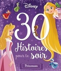 Disney et Emmanuelle Radiguer - 30 histoires pour le soir Disney Princesses - Pour les petites princesses.