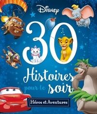 Disney - 30 Histoires pour le soir - Héros et aventures.