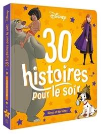Disney - 30 histoires pour le soir - Héros et héroïnes.