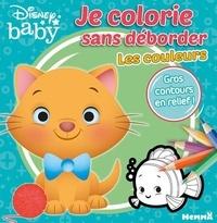 Disney baby - Je colorie sans déborder Les couleurs.