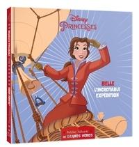 Disney - Belle L'incroyable expédition - Petites histoires de grands héros.