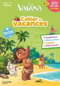 Téléchargez des ebooks pdf gratuitement Cahier de Vacances Vaiana j'entre en petite section  - 2/3 ans