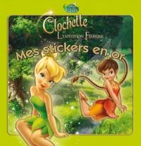 Disney - Clochette et l'expédition féerique - Mes stickers en or.