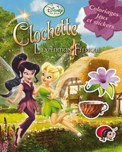 Disney - Clochette et l'expédition féerique - Coloriages, jeux et stickers.