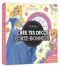 Crée tes décos porte-bonheur Disney princesses - Contient 1 livre de tutos, des porte-bonheur, plein daccessoires.pdf