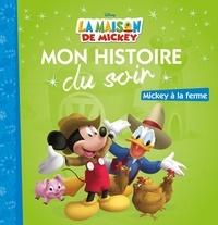 Disney et Isabelle Collin - La maison de Mickey - Mickey à la ferme.