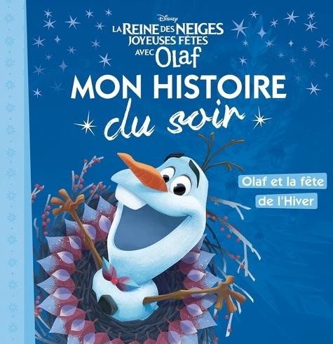 Disney - La Reine des Neiges, joyeuses fêtes avec Olaf : Olaf et la fête de l'Hiver.