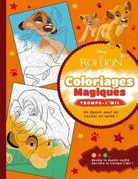 Disney et Capucine Sivignon - Le Roi Lion - Coloriages magiques - Trompe l'oeil.