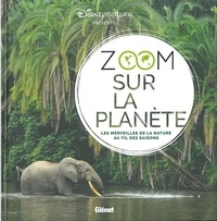 Disney et Emmanuelle Grundmann - Zoom sur la planète - Les merveilles de la nature au fil des saisons.