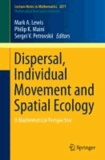 Dispersal, Individual Movement and Spatial Ecology - A Mathematical Perspective.