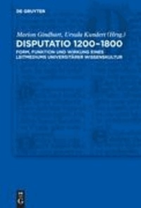 Disputatio 1200-1800 - Form, Funktion und Wirkung eines Leitmediums universitärer Wissenskultur.