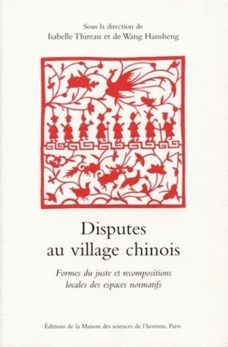 Isabelle Thireau - Disputes au village chinois. - Formes du juste et recompositions locales des espaces normatifs.