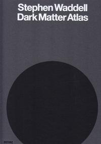 Distanz editions - Stephen Waddell : dark matter atlas.