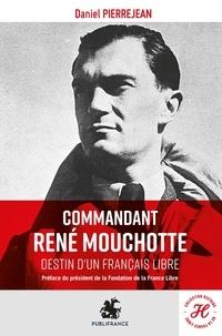 Daniel Pierrejean - Commandant René Mouchotte - Destin d'un Français libre.