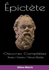 Epictète - Epictète - Oeuvres Complètes - Pensées, Entretiens, Manuel d'Epictète.