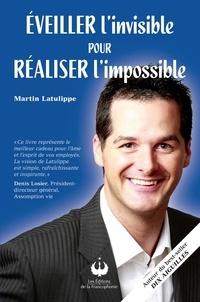 Martin Latulippe - Éveillier l'invisible pour réaliser l'impossible.