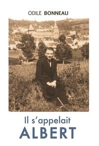 Odile Bonneau - Il s'appelait Albert.