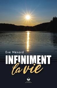Eve Ménard - Infiniment la vie.
