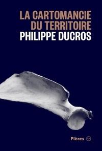 Philippe Ducros - La cartomancie du territoire.