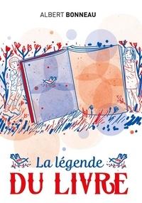 Bonneau Albert - La legende du livre.