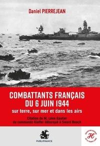 Daniel Pierrejean - Les combattants français du jour J.