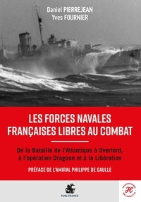 Daniel Pierrejean et Yves Fournier - Les Forces navales françaises libres au combat.