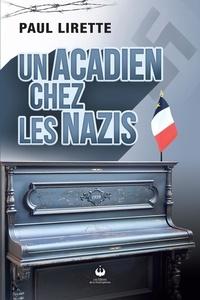 Paul Lirette - Un Acadien chez les Nazis.