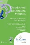 Distributed Embedded Systems: Design, Middleware and Resources - IFIP 20th World Computer Congress, TC 10 Working Conference on Distributed and Parallel Embedded Systems (DIPES 2008), September 7-10, 2008, Milano, Italy.
