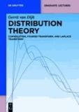 Distribution Theory - Convolution, Fourier Transform, and Laplace Transform.