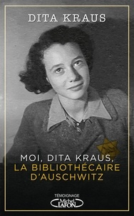 Dita Kraus - Moi, Dita Kraus, la bibliothécaire d'Auschwitz.