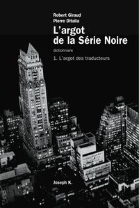 """Ditalia et  Giraud - L'argot de la """"Série noire"""" L'argot des traducte : L'argot des traducteurs."""