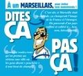 Pat Perna - Dites ça. pas ça ! - À un Marseillais.