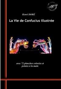 Divers Auteurs et Henri Doré - La Vie de Confucius illustrée (avec 72 planches colorées et peintes à la main).