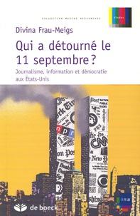 Divina Frau-Meigs - Qui a détourné le 11 septembre ? - Journalisme, information et démocratie aux Etats-Unis.