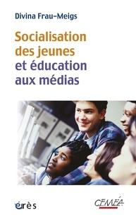Divina Frau-Meigs - Socialisation des jeunes et éducation aux médias - Du bon usage des contenus et comportements à risque.