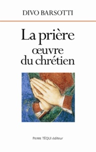 Divo Barsotti - La prière oeuvre du chretien.