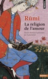 Djalâl-od-Dîn Rûmî - La religion de l'amour.