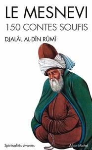 Djalâl-od-Dîn Rûmî - Le Mesnevi - 150 contes soufis.