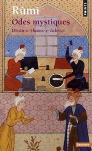 Djalâl-od-Dîn Rûmî - Odes mystiques. - Dîvân-E Shams-E Tabrîzî.
