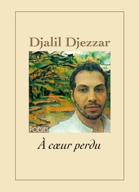 Djalil Djezzar - À cœur perdu - Poésies.