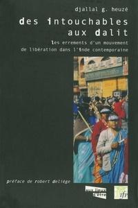 Djallal-G Heuzé - Des Intouchables aux Dalit - Les errements d'un mouvement d'émancipation dans l'Inde contemporaine.