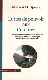 Djamal M'Sa Ali - Luttes de pouvoir aux Comores - Entre notables traditionnels, notables professionnalisés et politiques professionnels : le cas Azali.