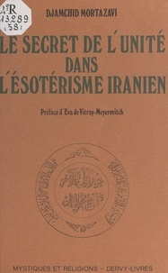 Djamchid Mortazavi et Eva de Vitray-Meyerovitch - Le secret de l'unité dans l'ésotérisme iranien.
