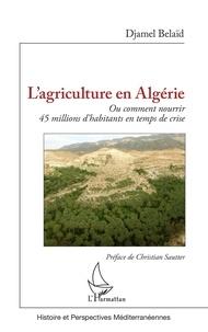 Djamel Belaïd - L'agriculture en Algérie - Ou comment nourrir 45 millions d'habitants en temps de crise.