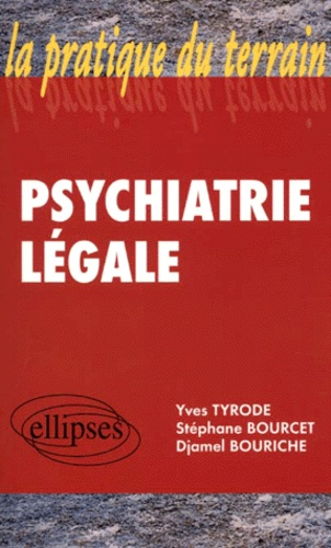 Djamel Bouriche et Yves Tyrode - Psychiatrie légale.