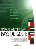 Djamel Bouteldja et Jean-Claude Daupeyroux - S'implanter dans les pays du Golfe - Arabie Saoudite, Bahreïn, Emirats Arabes Unis, Koweït, Oman, Qatar.
