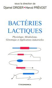 Djamel Drider et Hervé Prévost - Bactéries lactiques - Physiologie, Métabolisme, Génomique et Applications industrielles.