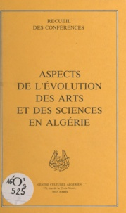 Djamila Amrane et Mohamed Bouayed - Aspects de l'évolution des arts et des sciences en Algérie.